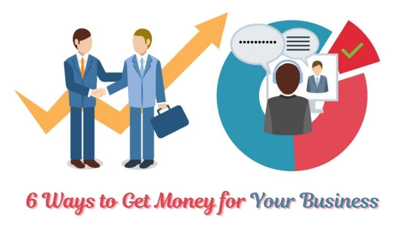 6 Ways to Get Money for Your Business